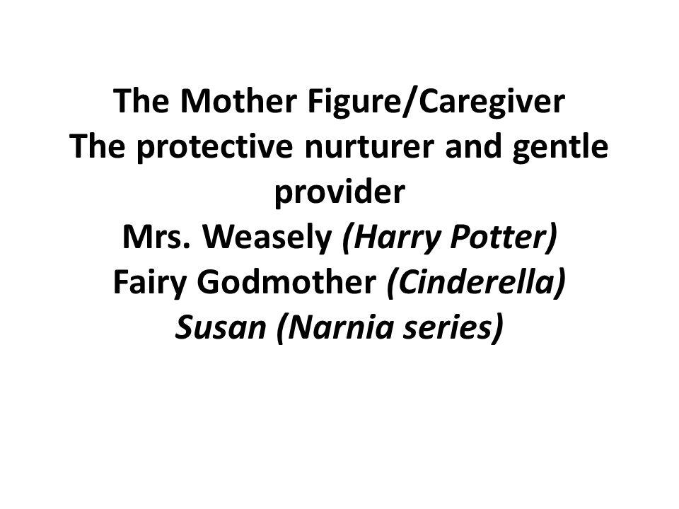 The Mother Figure/Caregiver The protective nurturer and gentle provider Mrs.