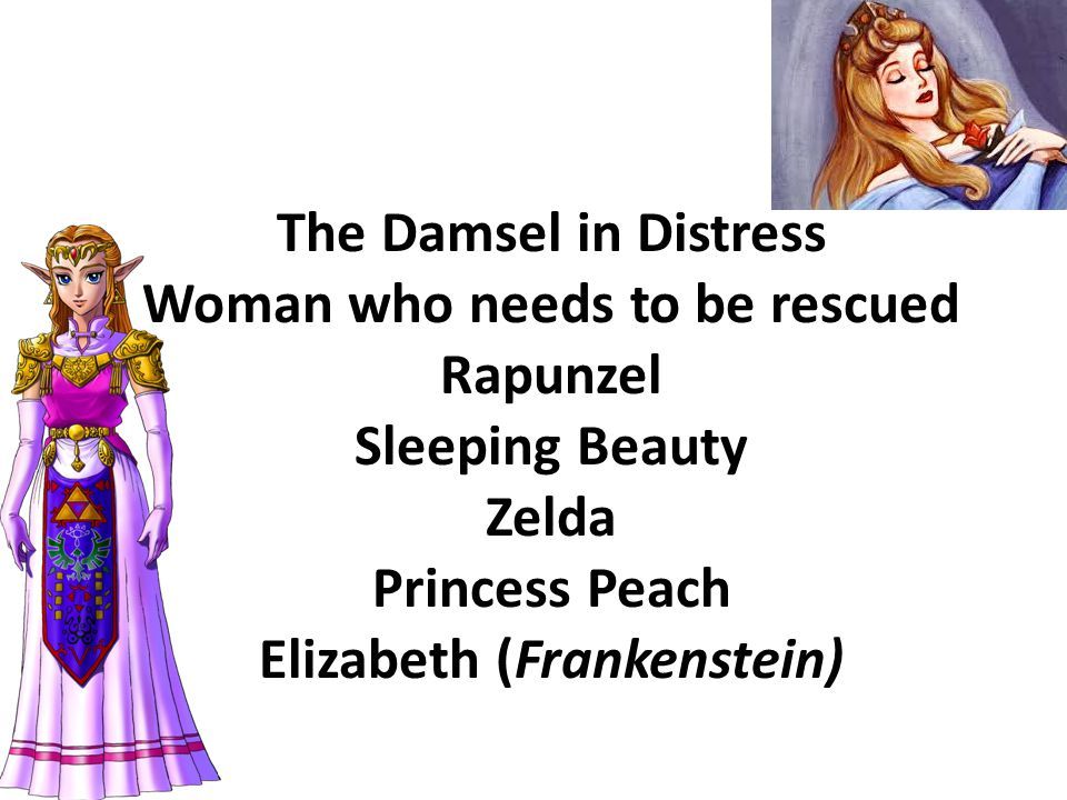 The Damsel in Distress Woman who needs to be rescued Rapunzel Sleeping Beauty Zelda Princess Peach Elizabeth (Frankenstein)