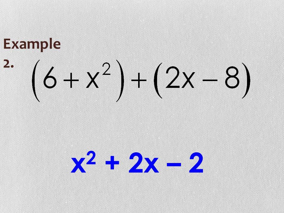 Example 2. x 2 + 2x – 2