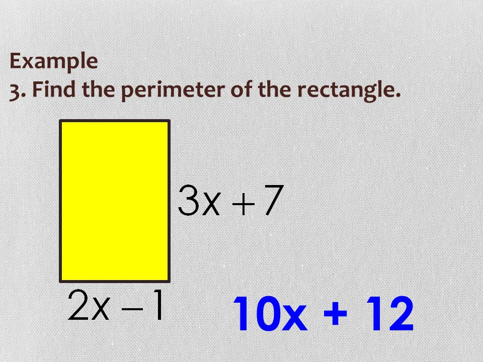Example 3. Find the perimeter of the rectangle. 10x + 12