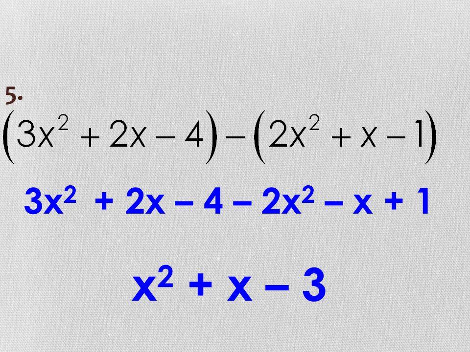 3x 2 + 2x – 4 – 2x 2 – x + 1 x 2 + x – 3 5.
