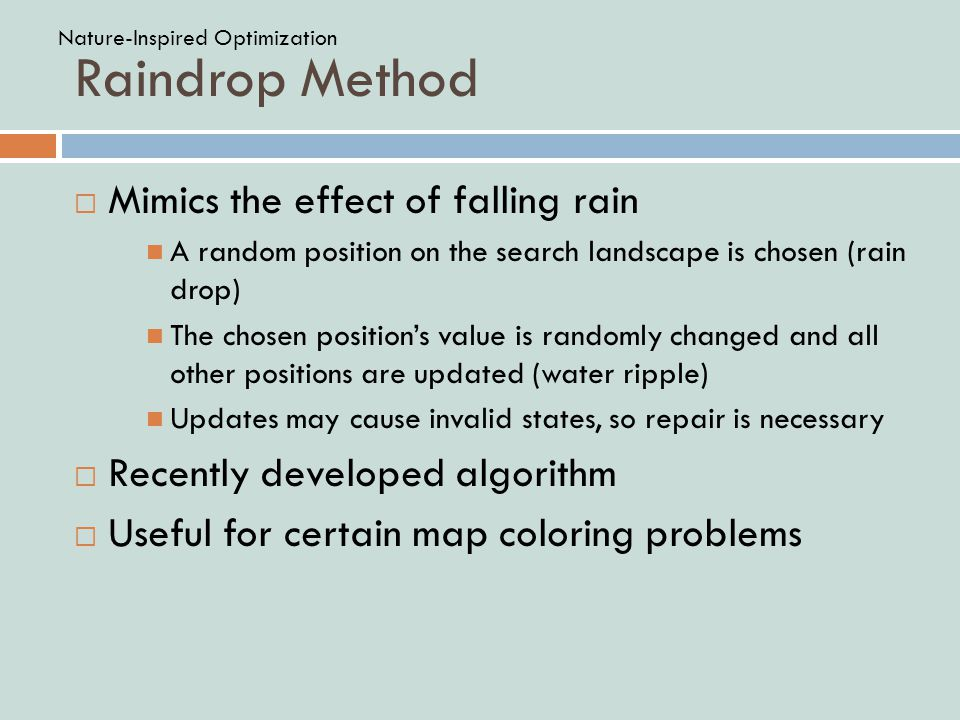 Raindrop Method  Mimics the effect of falling rain A random position on the search landscape is chosen (rain drop) The chosen position's value is ran