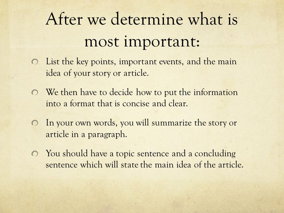 After we determine what is most important: List the key points, important events, and the main idea of your story or article. We then have to decide h