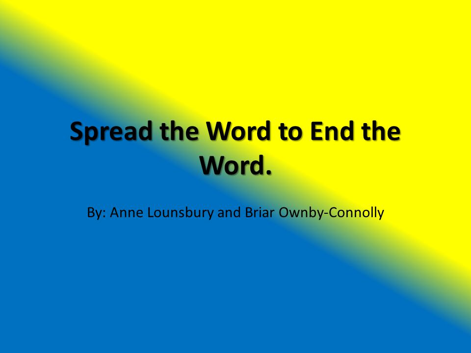 Spread the Word to End the Word. By: Anne Lounsbury and Briar Ownby-Connolly