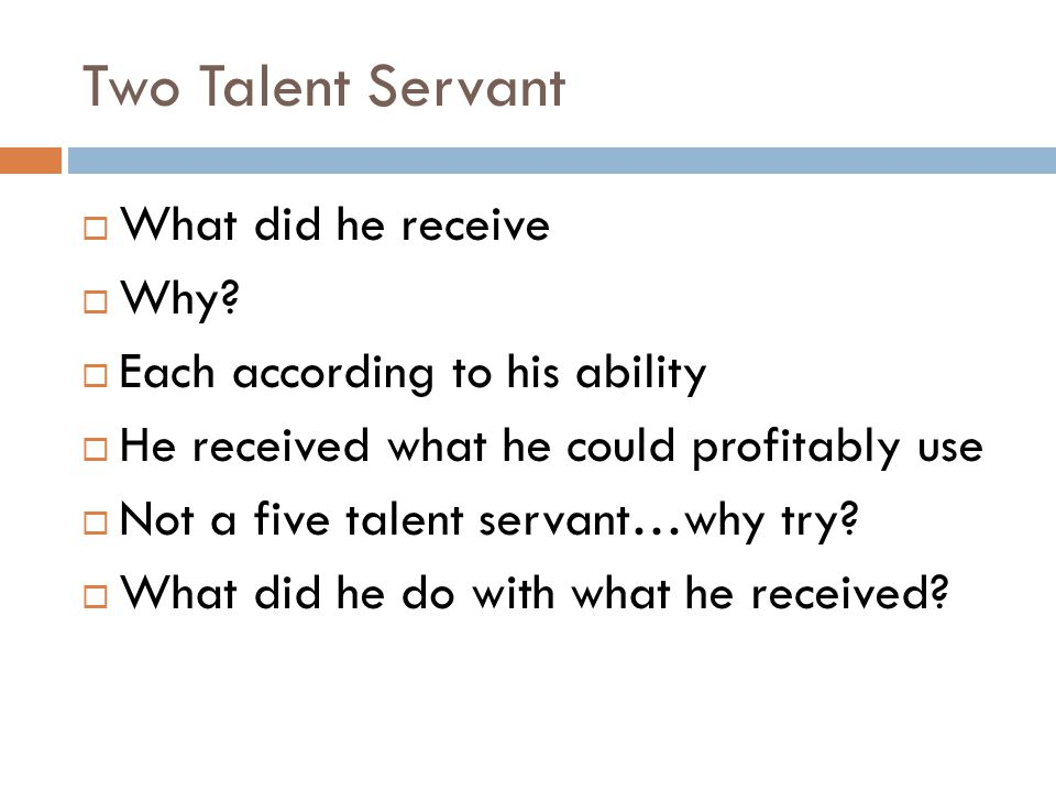 Two Talent Servant  What did he receive  Why.