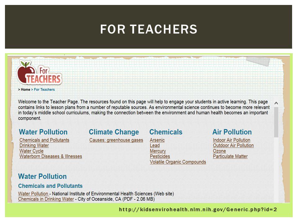 http://kidsenvirohealth.nlm.nih.gov/Generic.php?id=2 FOR TEACHERS