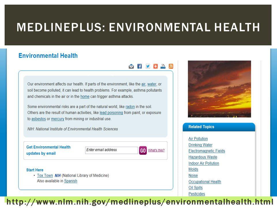 http://www.nlm.nih.gov/medlineplus/environmentalhealth.html MEDLINEPLUS: ENVIRONMENTAL HEALTH