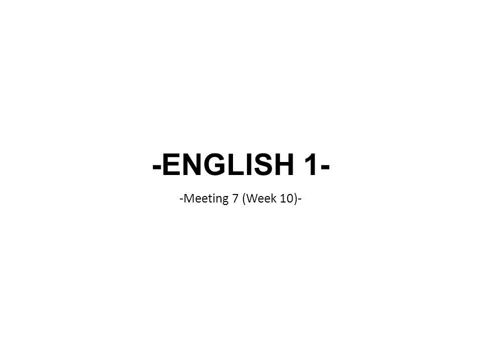 -ENGLISH 1- -Meeting 7 (Week 10)-