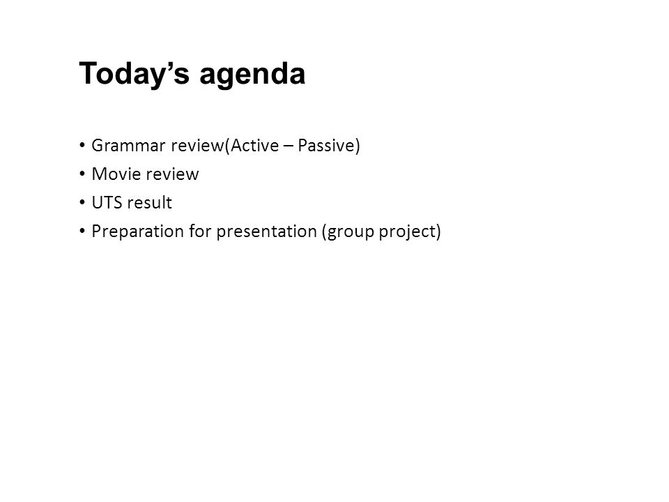 Today's agenda Grammar review(Active – Passive) Movie review UTS result Preparation for presentation (group project)