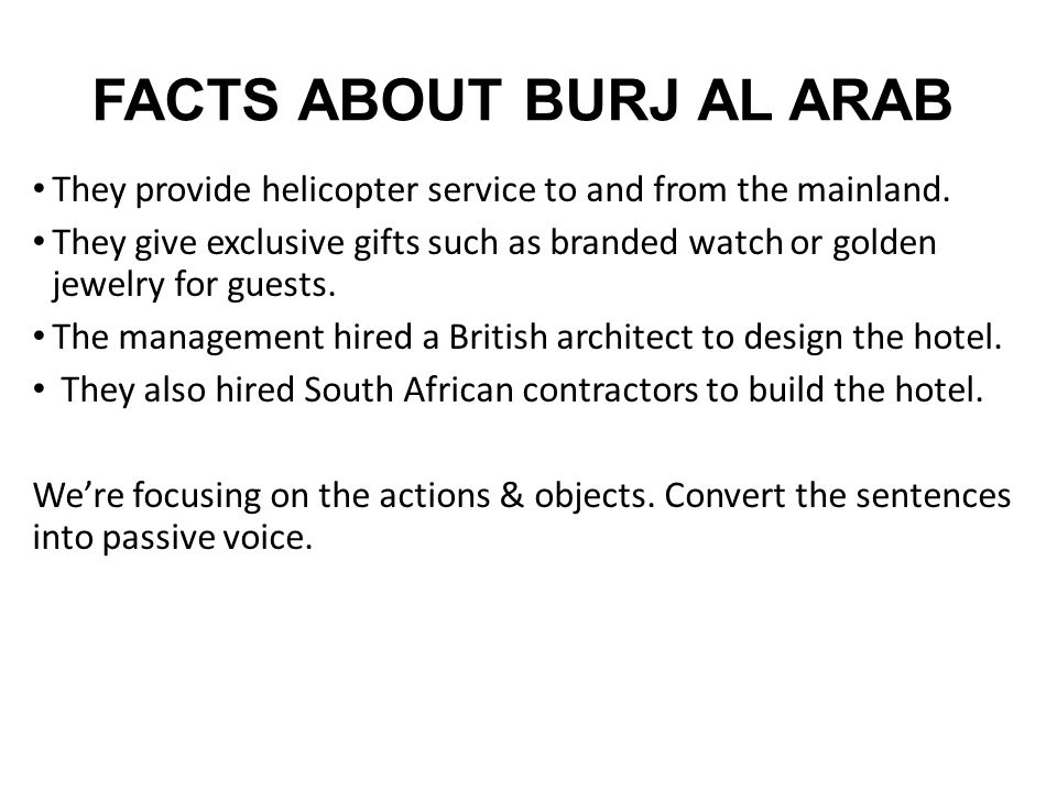 FACTS ABOUT BURJ AL ARAB They provide helicopter service to and from the mainland. They give exclusive gifts such as branded watch or golden jewelry f