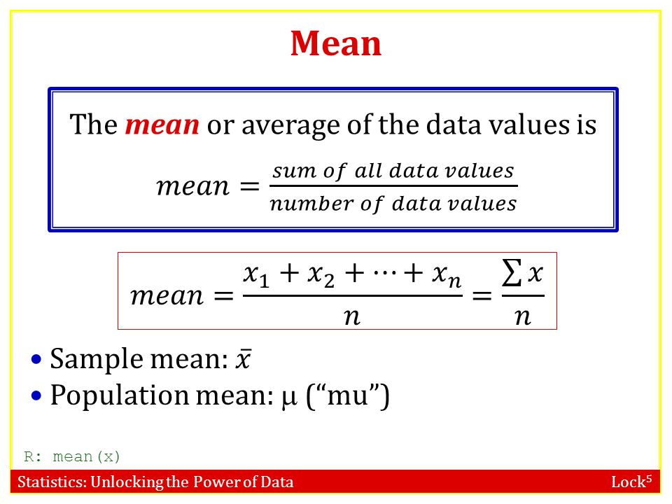 Statistics: Unlocking the Power of Data Lock 5 Mean R: mean(x)