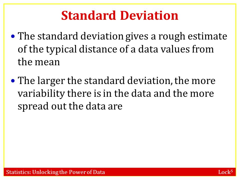 Statistics: Unlocking the Power of Data Lock 5 Standard Deviation The standard deviation gives a rough estimate of the typical distance of a data valu