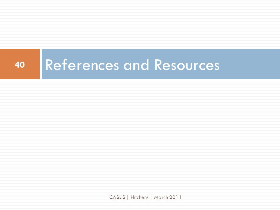 References and Resources 40 CASLIS | Hitchens | March 2011