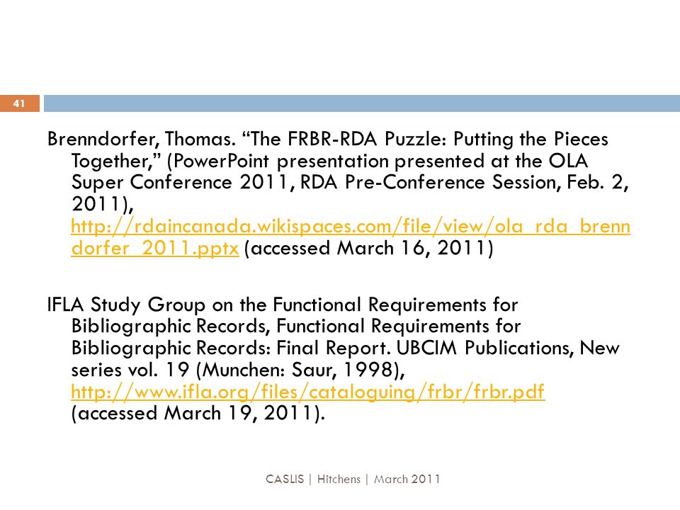 "Brenndorfer, Thomas. ""The FRBR-RDA Puzzle: Putting the Pieces Together,"" (PowerPoint presentation presented at the OLA Super Conference 2011, RDA Pre-"