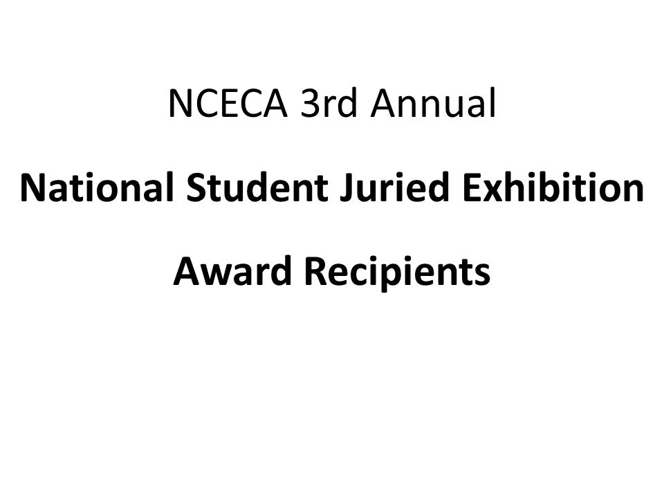 NCECA 3rd Annual National Student Juried Exhibition Award Recipients