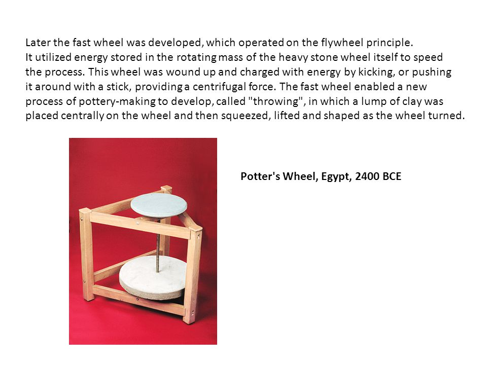 Later the fast wheel was developed, which operated on the flywheel principle.
