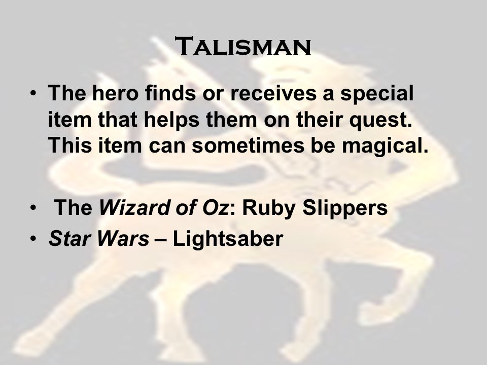 Talisman The hero finds or receives a special item that helps them on their quest.