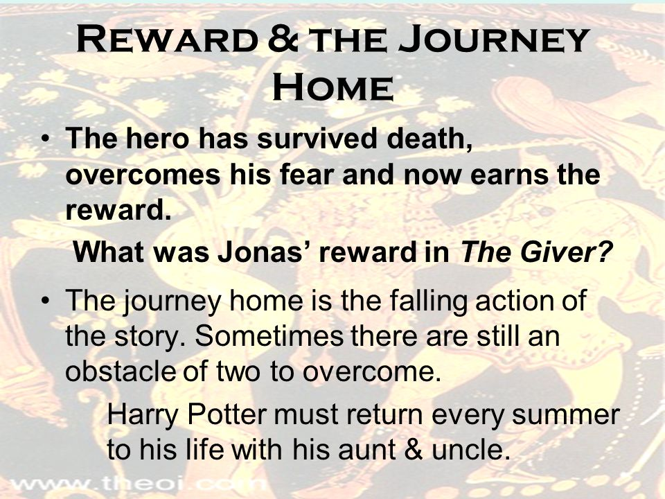 Reward & the Journey Home The hero has survived death, overcomes his fear and now earns the reward.