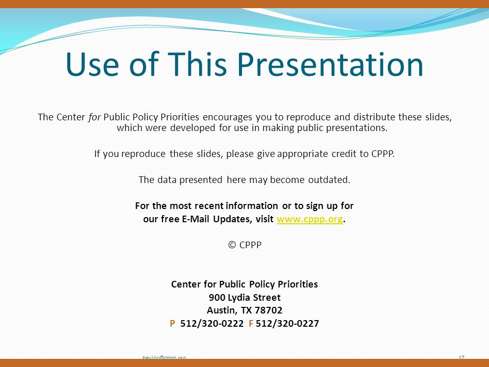 Use of This Presentation The Center for Public Policy Priorities encourages you to reproduce and distribute these slides, which were developed for use in making public presentations.