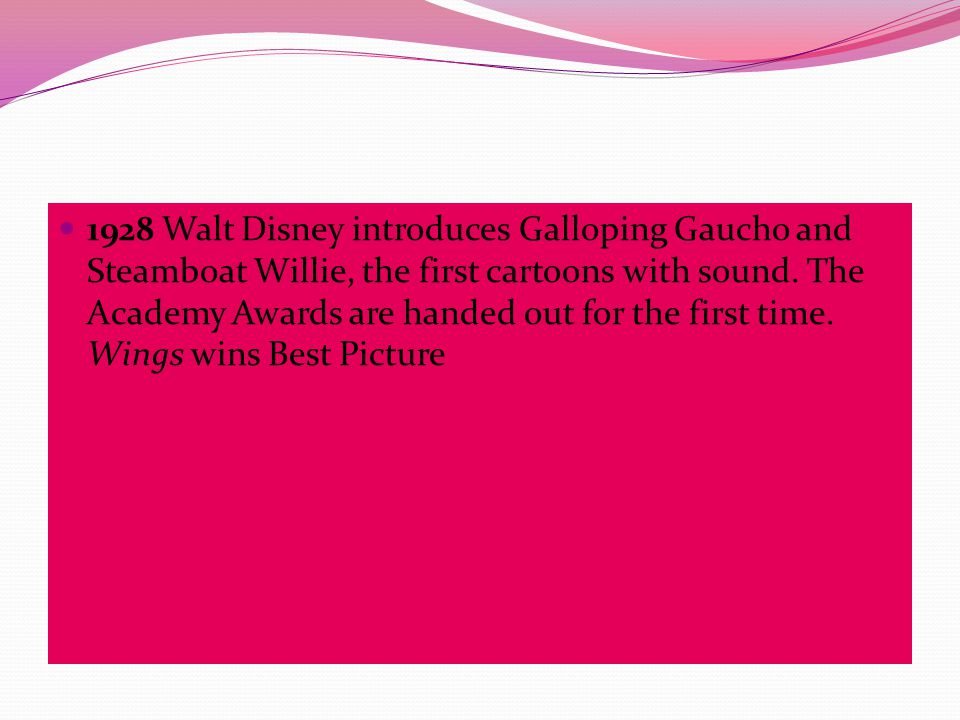 1928 Walt Disney introduces Galloping Gaucho and Steamboat Willie, the first cartoons with sound.