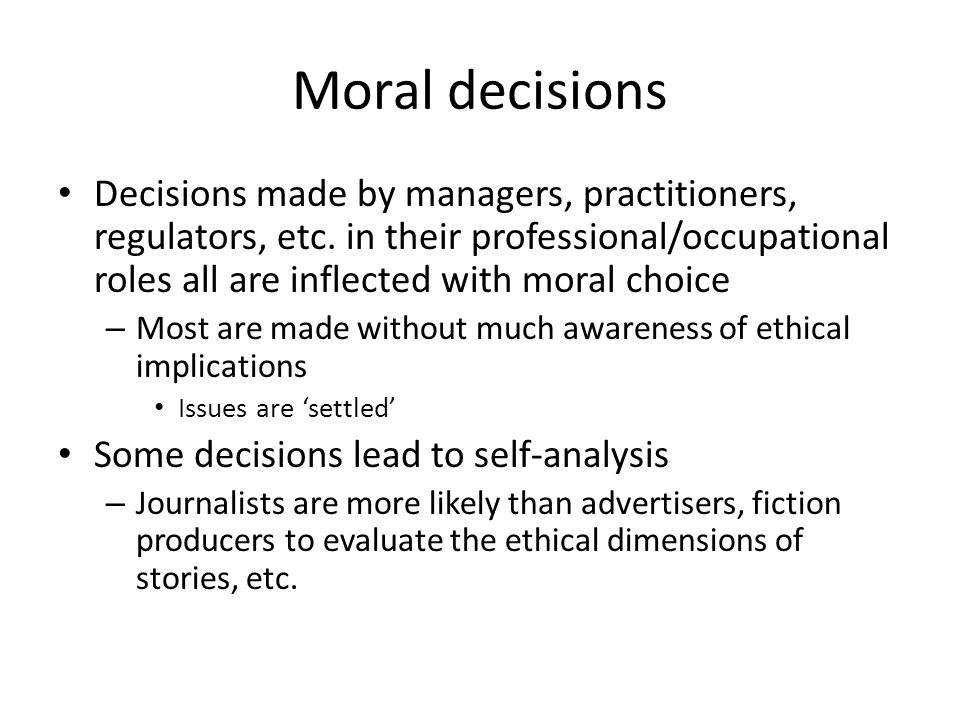 Moral decisions Decisions made by managers, practitioners, regulators, etc.