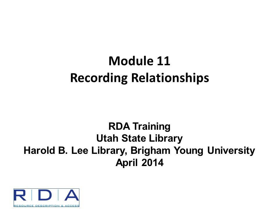 Module 11 Recording Relationships RDA Training Utah State Library Harold B.