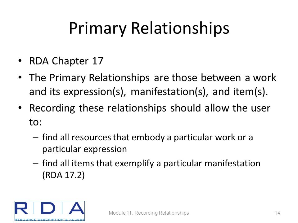 Primary Relationships RDA Chapter 17 The Primary Relationships are those between a work and its expression(s), manifestation(s), and item(s).