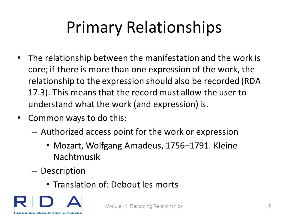 Primary Relationships The relationship between the manifestation and the work is core; if there is more than one expression of the work, the relationship to the expression should also be recorded (RDA 17.3).