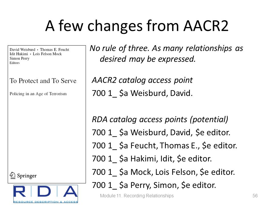 A few changes from AACR2 No rule of three. As many relationships as desired may be expressed.