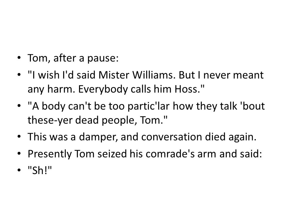 Tom, after a pause: I wish I d said Mister Williams.