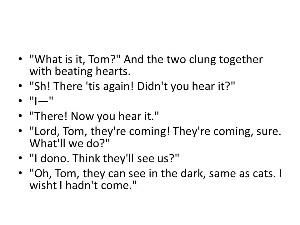What is it, Tom? And the two clung together with beating hearts.