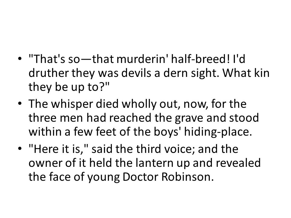 That s so—that murderin half-breed. I d druther they was devils a dern sight.
