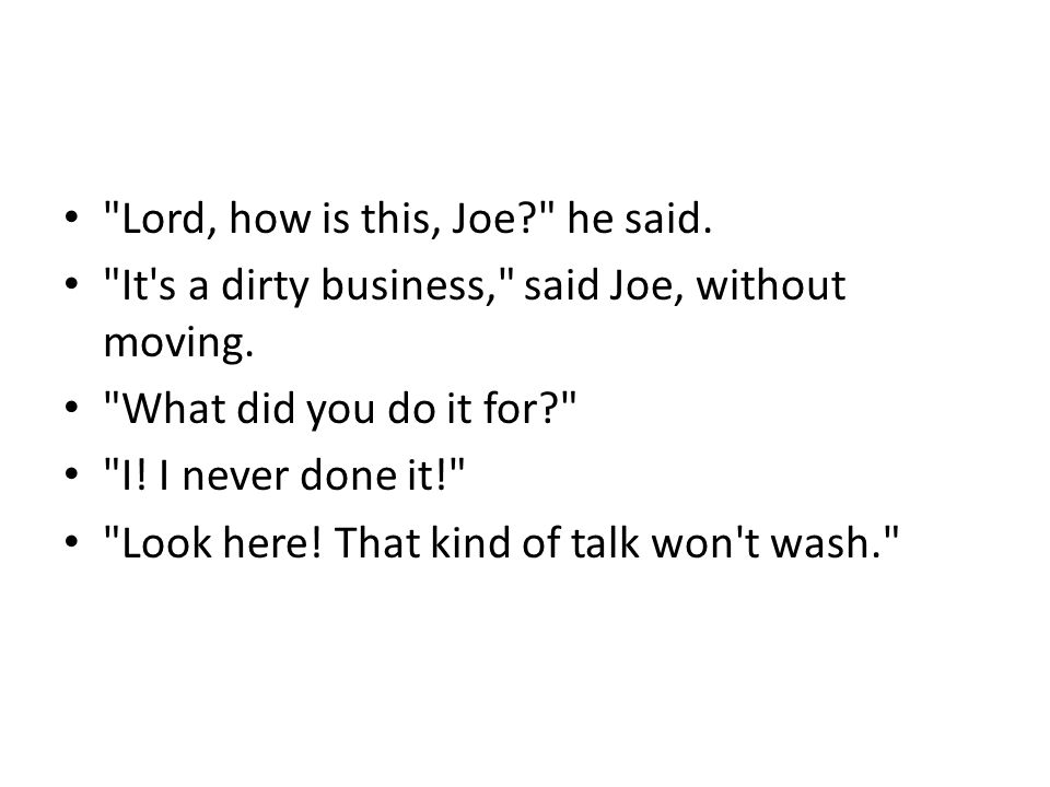 Lord, how is this, Joe? he said. It s a dirty business, said Joe, without moving.