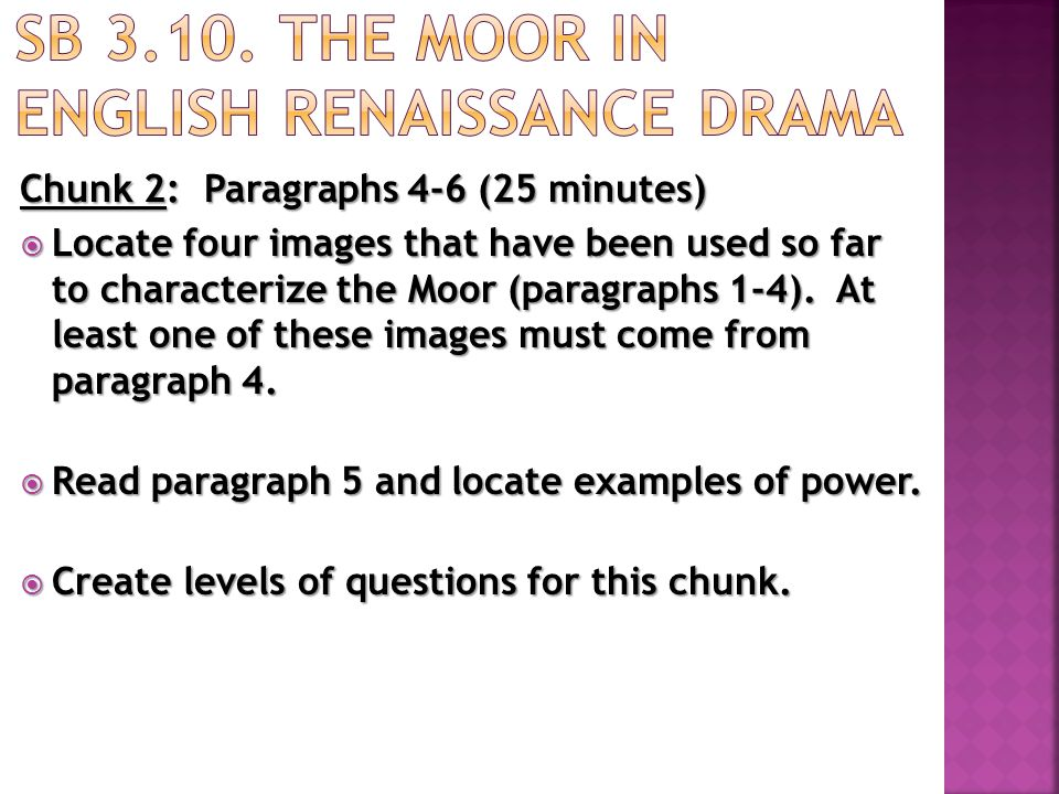 Chunk 3: Paragraphs 7-9 (20 minutes)  Read the chunk and highlight the word, Moor. Note how this word is used.