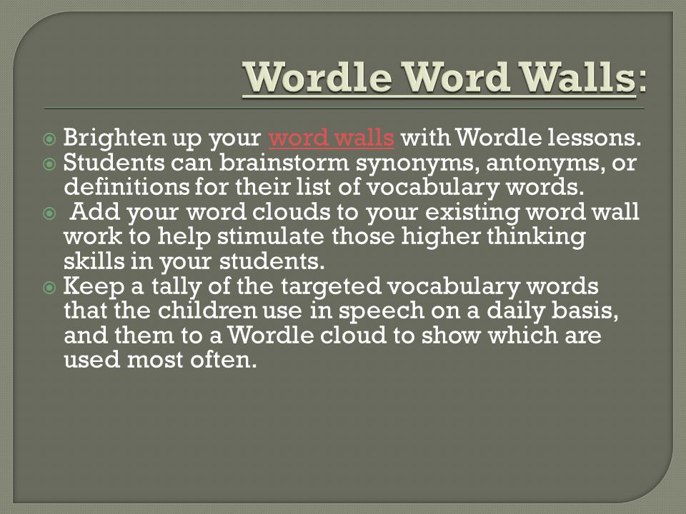  Brighten up your word walls with Wordle lessons.word walls  Students can brainstorm synonyms, antonyms, or definitions for their list of vocabulary words.