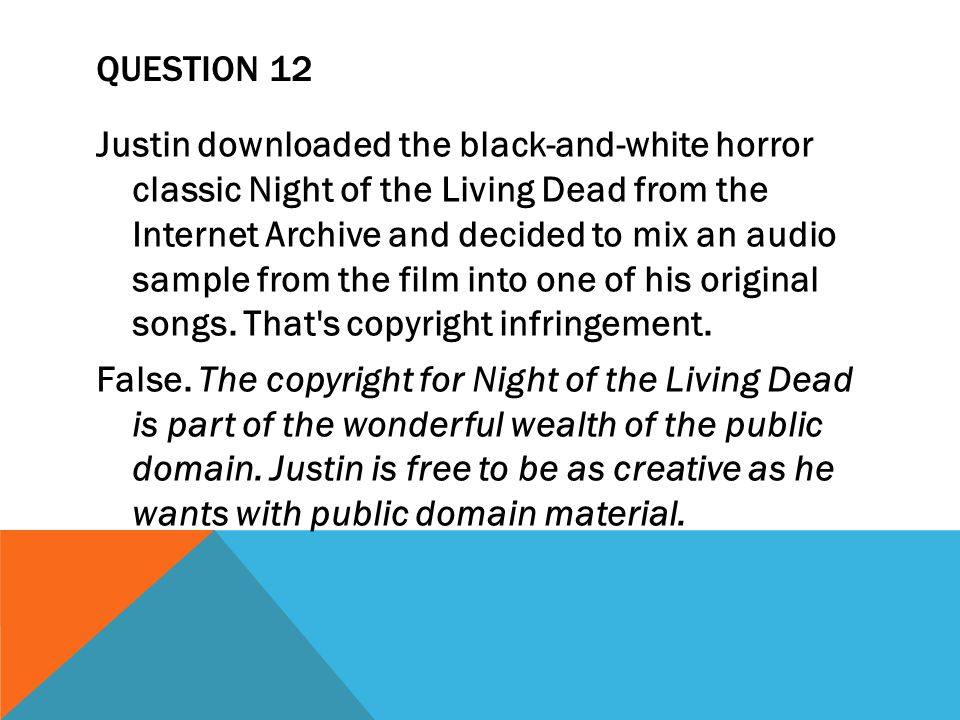 QUESTION 12 Justin downloaded the black-and-white horror classic Night of the Living Dead from the Internet Archive and decided to mix an audio sample from the film into one of his original songs.