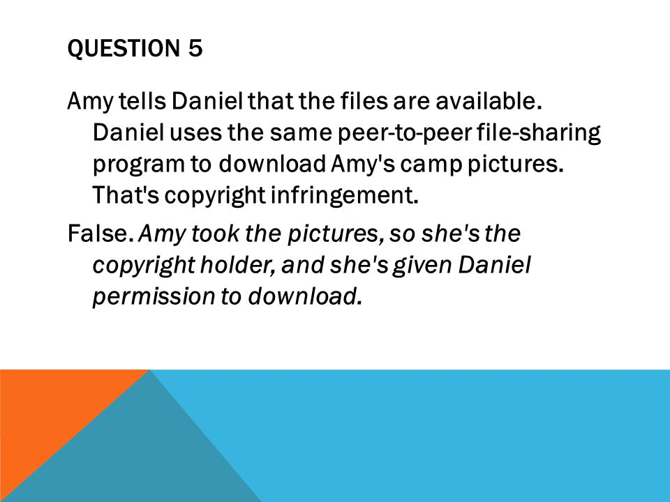 QUESTION 5 Amy tells Daniel that the files are available.