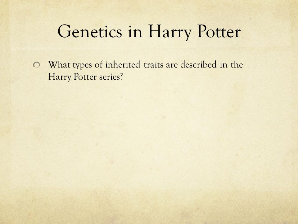Genetics in Harry Potter What types of inherited traits are described in the Harry Potter series?
