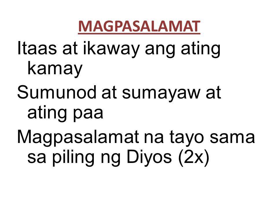 Itaas at ikaway ang ating kamay Sumunod at sumayaw at ating paa Magpasalamat na tayo sama sa piling ng Diyos (2x) MAGPASALAMAT