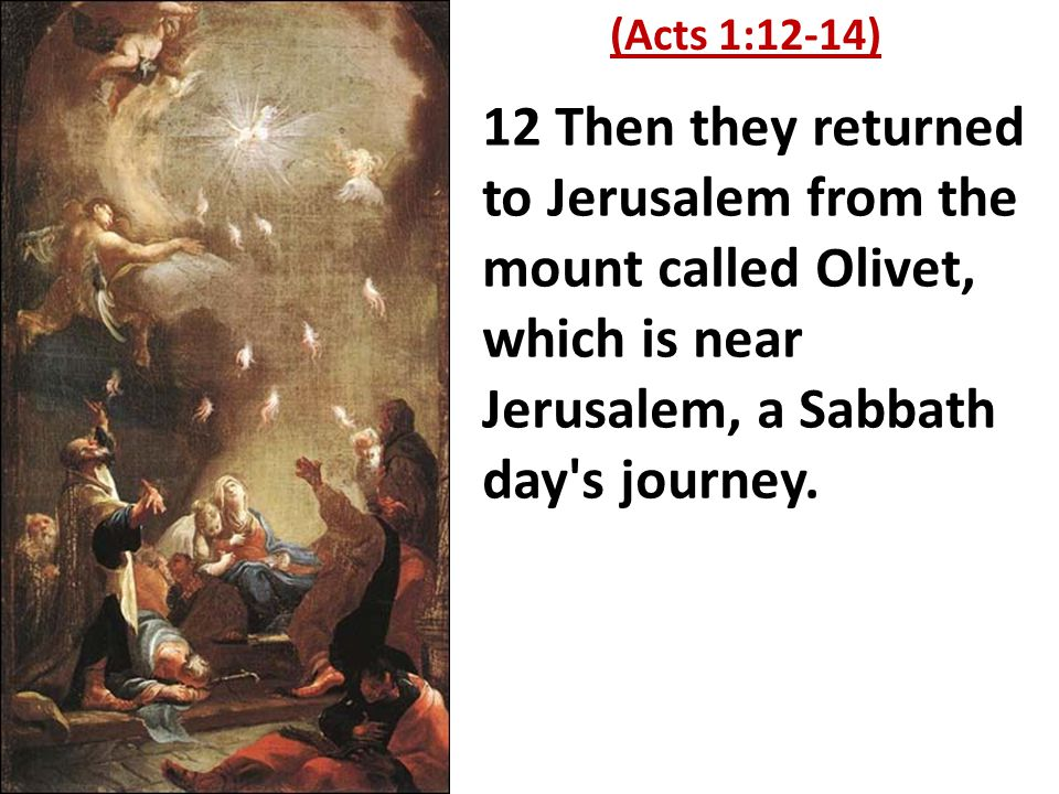 12 Then they returned to Jerusalem from the mount called Olivet, which is near Jerusalem, a Sabbath day s journey.