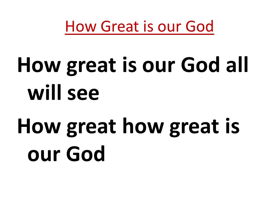 How great is our God all will see How great how great is our God How Great is our God