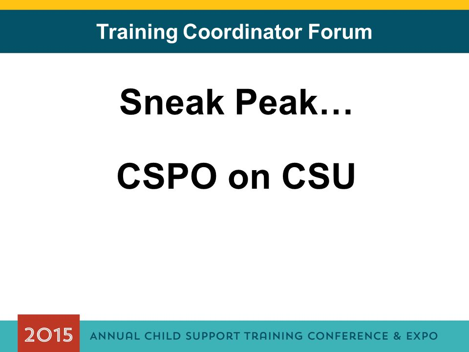 Training Coordinator Forum Sneak Peak… CSPO on CSU