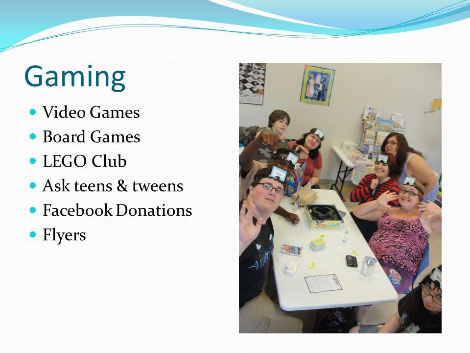 Gaming Video Games Board Games LEGO Club Ask teens & tweens Facebook Donations Flyers