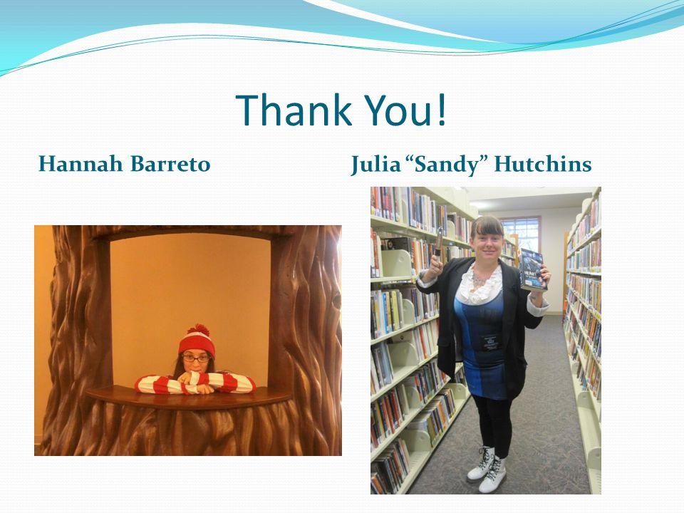 Thank You! Hannah Barreto Julia Sandy Hutchins