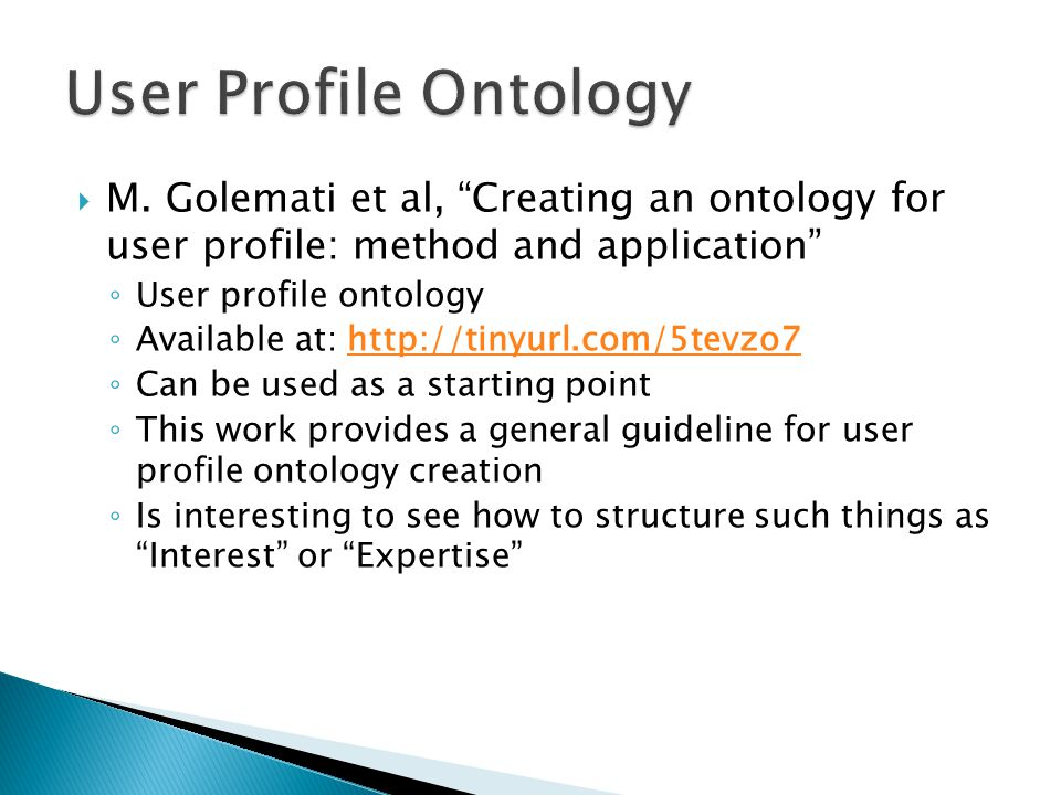 """ M. Golemati et al, """"Creating an ontology for user profile: method and application"""" ◦ User profile ontology ◦ Available at: http://tinyurl.com/5tevzo"""