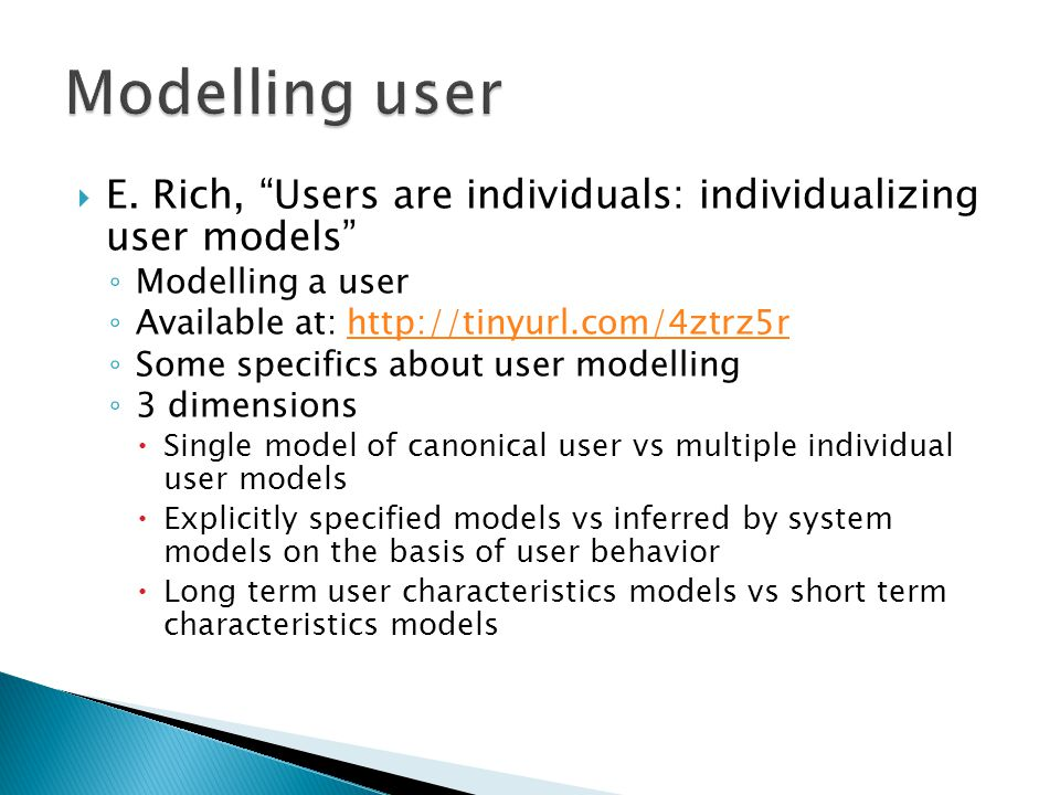""" E. Rich, """"Users are individuals: individualizing user models"""" ◦ Modelling a user ◦ Available at: http://tinyurl.com/4ztrz5rhttp://tinyurl.com/4ztrz5"""