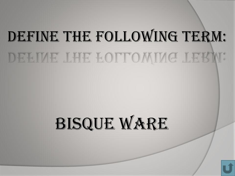 BISQUE ware
