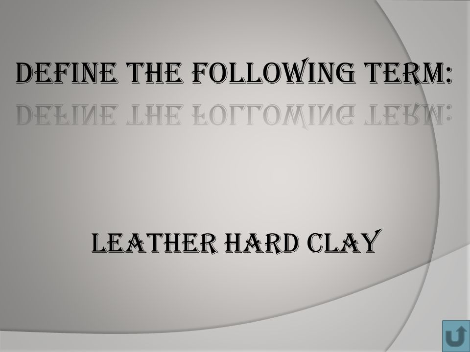 LEATHER HARD CLAY