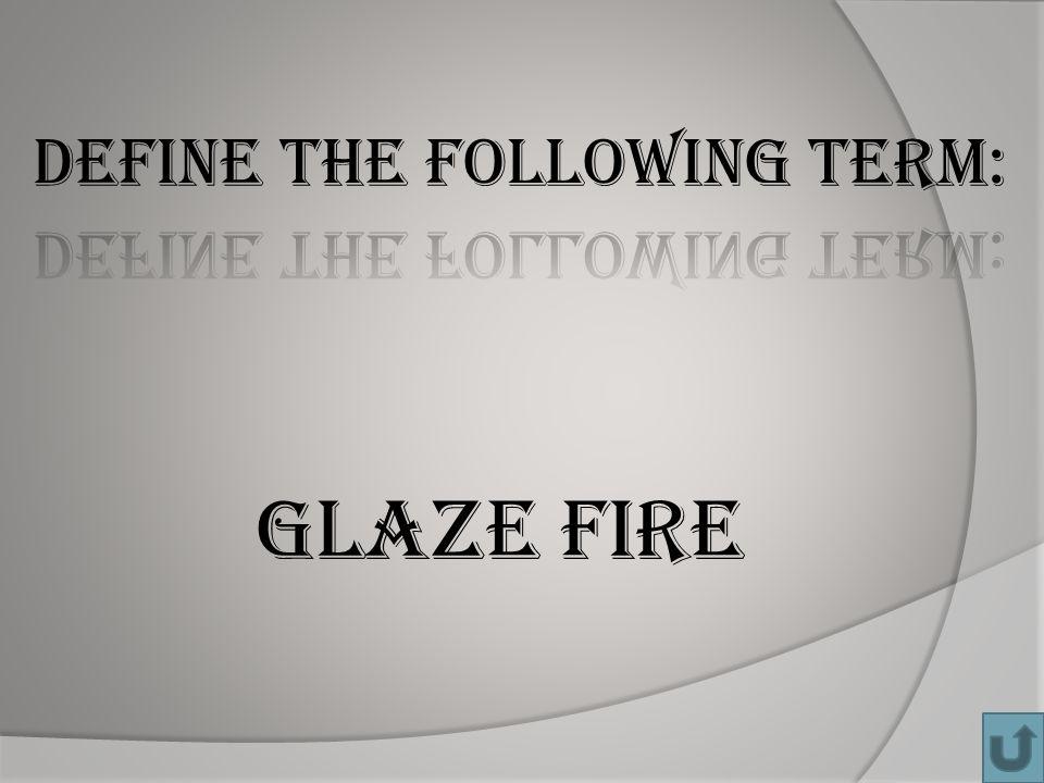 GLAZE FIRE