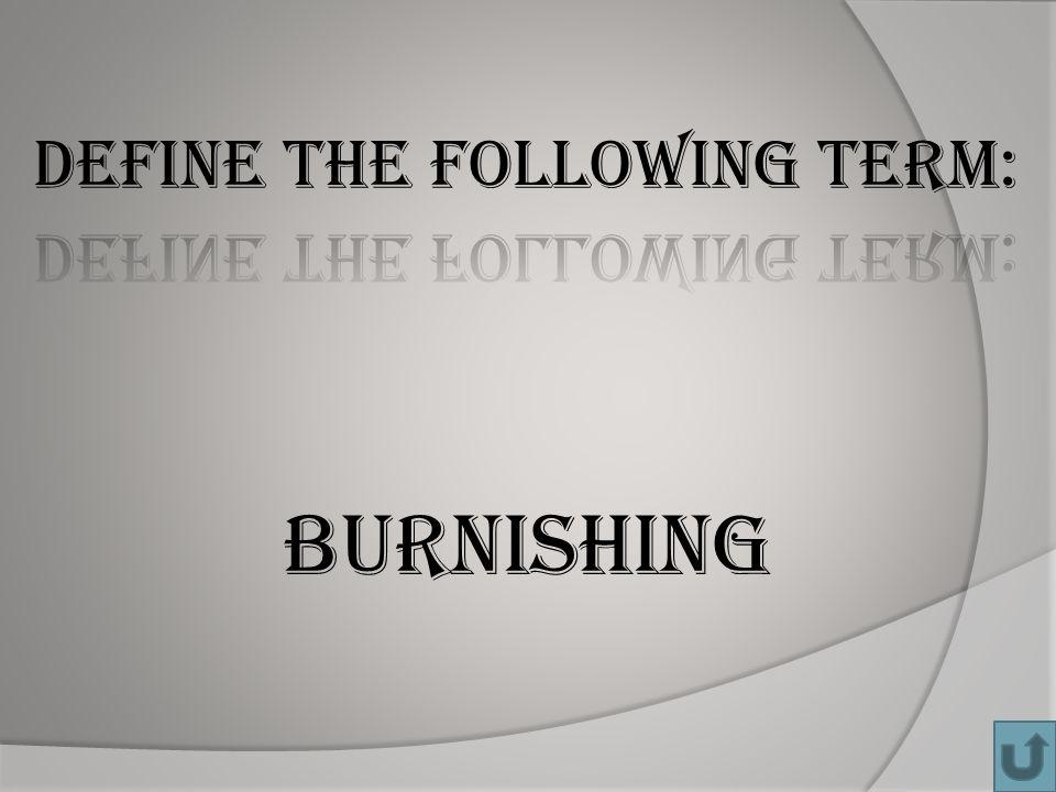 Burnishing